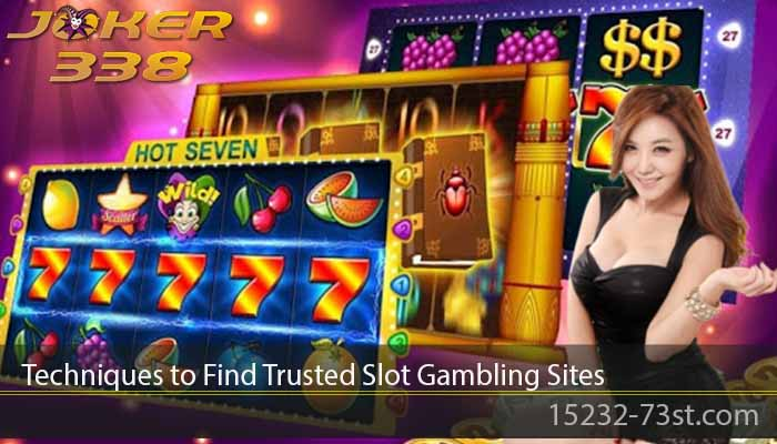 Techniques to Find Trusted Slot Gambling Sites